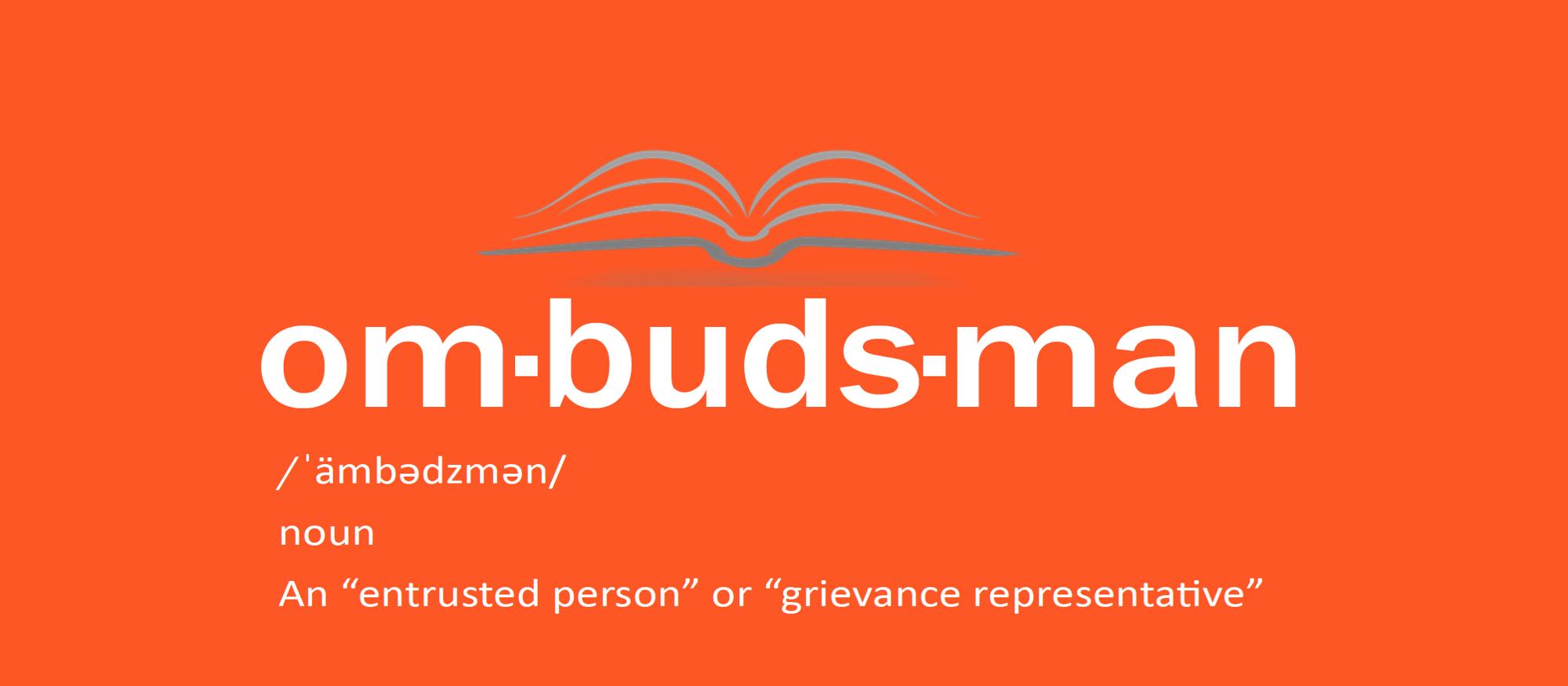 Ombudsman. Noun. Entrusted person or grievance representative