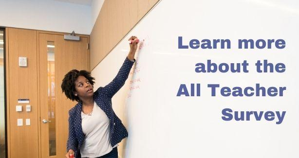 "A photo of an African-American woman writing on a whiteboard. The text reads ""learn more about the all-teacher survey"""