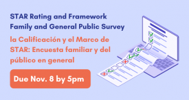 """Graphic of a laptop with a paper form coming out of the screen with the text reading, """"STAR Rating and Framework Family and General Public Survey la Calificación y el Marco de STAR: Encuesta familiar y del público en general Due Nov 8 by 5pm"""""""